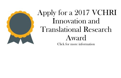 Apply for a 2017 VCHRI innovation and translational Research Award! Click for more information.